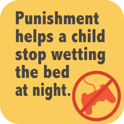 Punishment helps a child stop wetting the bed at night.
